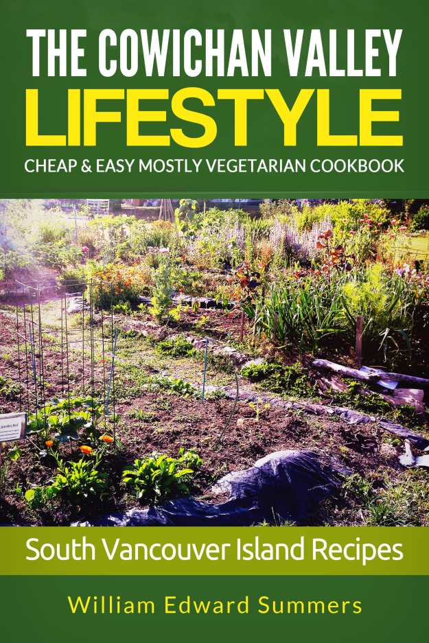 The Cowichan Valley Lifestyle Cheap and Easy Mostly Vegetarian Cookbook